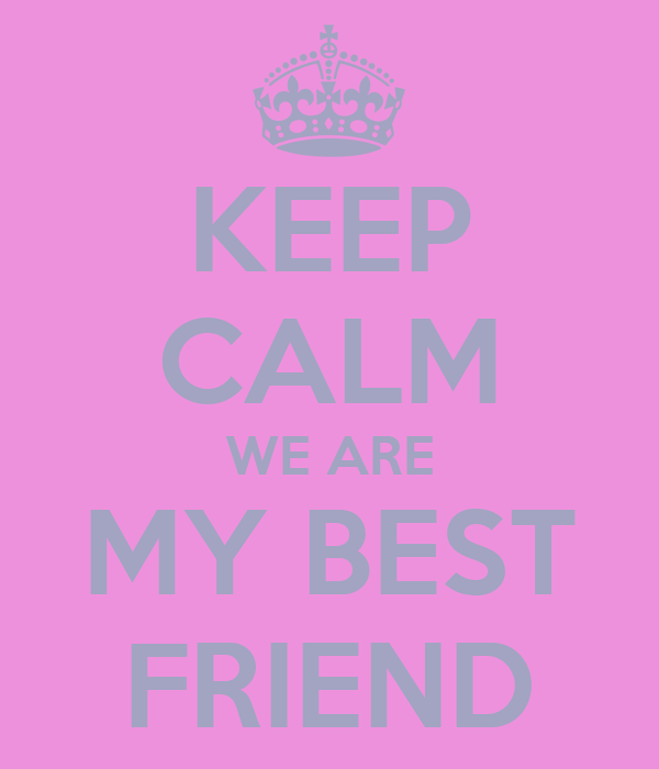 KEEP CALM WE ARE MY BEST FRIEND