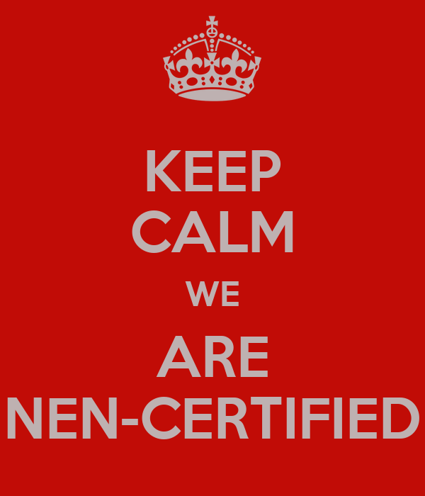 KEEP CALM WE ARE NEN-CERTIFIED