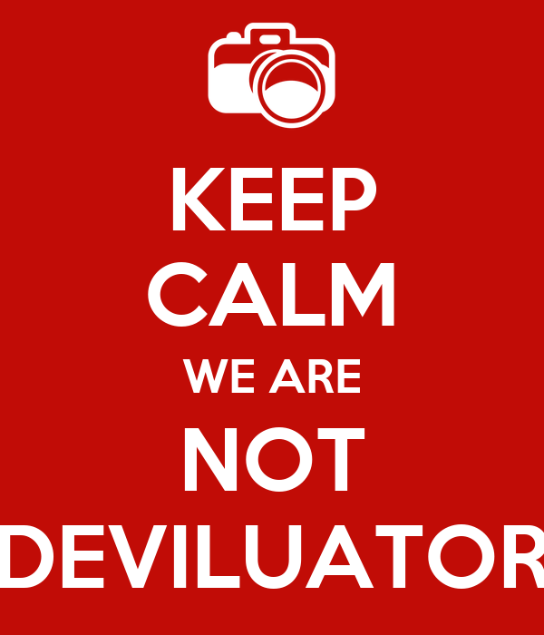 KEEP CALM WE ARE NOT DEVILUATOR