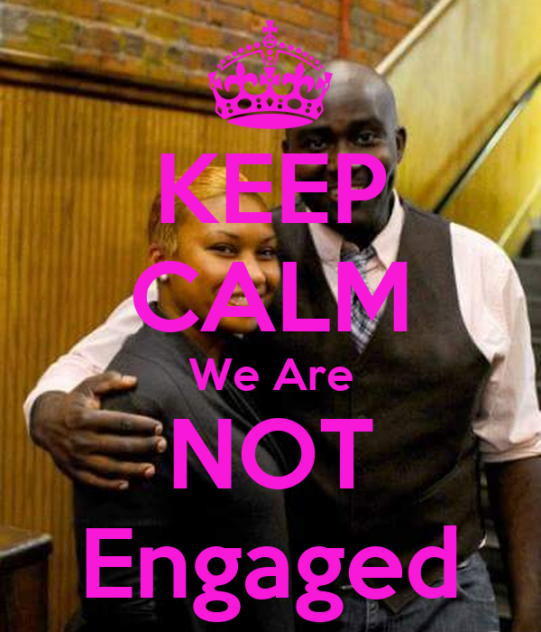 KEEP CALM We Are NOT Engaged