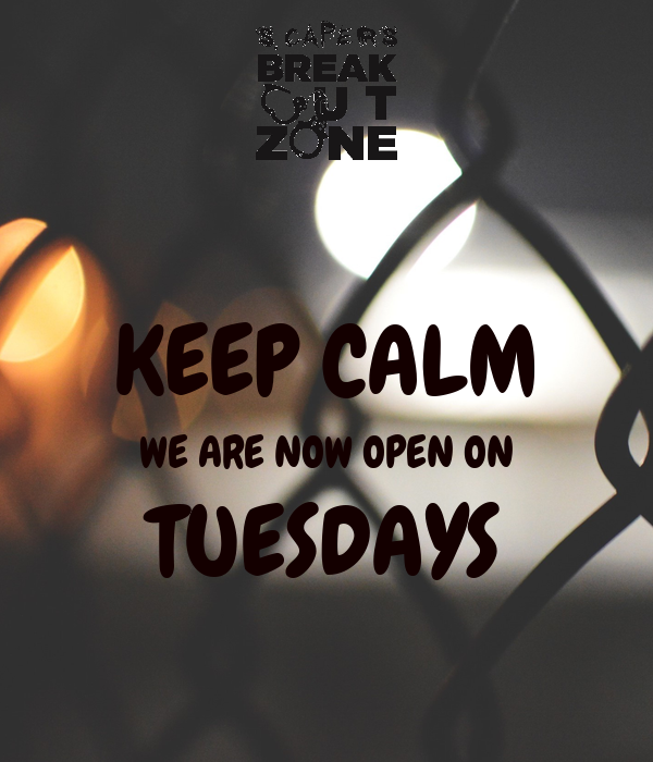 KEEP CALM WE ARE NOW OPEN ON TUESDAYS