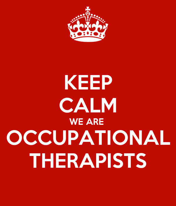 KEEP CALM WE ARE  OCCUPATIONAL THERAPISTS