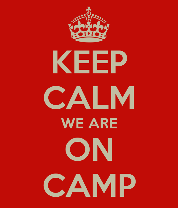 KEEP CALM WE ARE ON CAMP