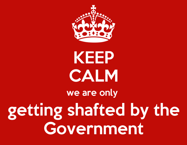 KEEP CALM we are only  getting shafted by the Government