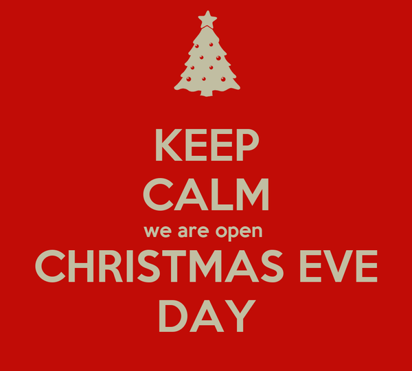 Open Christmas Day.Keep Calm We Are Open Christmas Eve Day Poster Gfh Keep