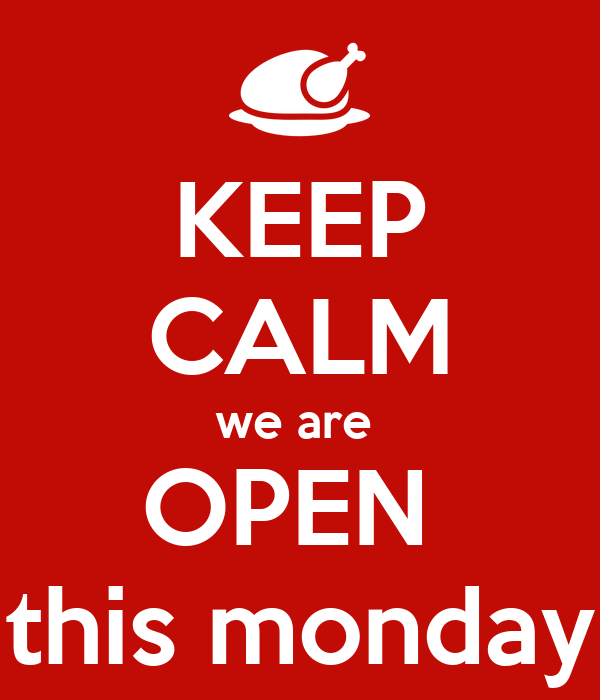 KEEP CALM we are  OPEN  this monday