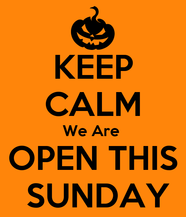 KEEP CALM We Are  OPEN THIS  SUNDAY