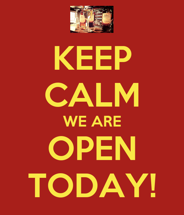 KEEP CALM WE ARE OPEN TODAY!