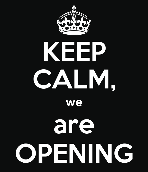 KEEP CALM, we are OPENING