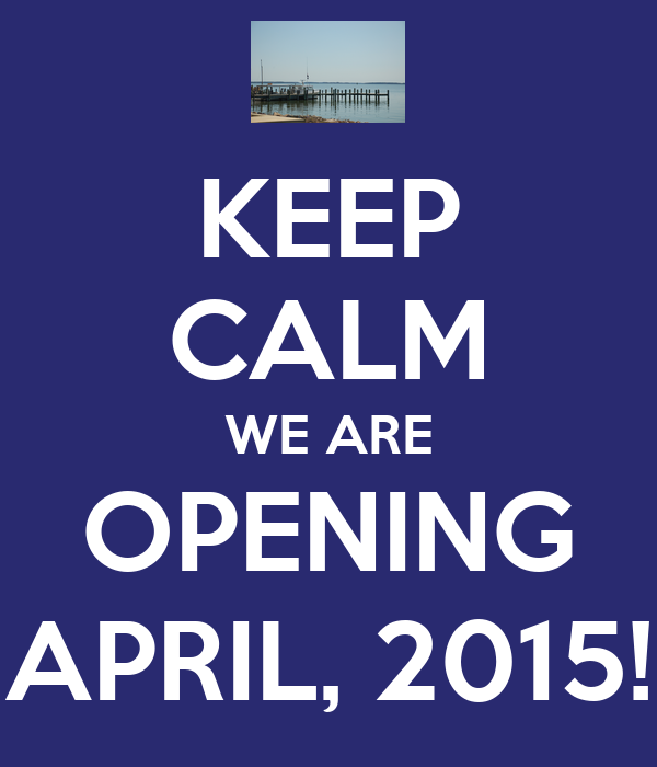 KEEP CALM WE ARE OPENING APRIL, 2015!