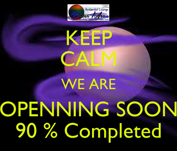 KEEP CALM WE ARE OPENNING SOON 90 % Completed