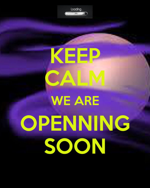 KEEP CALM WE ARE OPENNING SOON