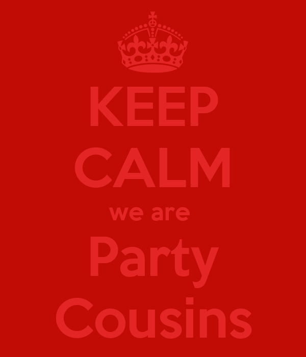 KEEP CALM we are  Party Cousins