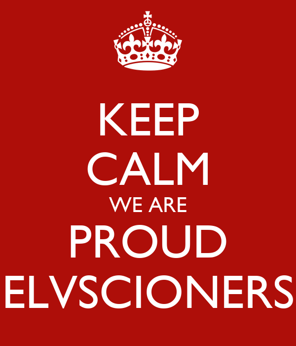 KEEP CALM WE ARE PROUD ELVSCIONERS