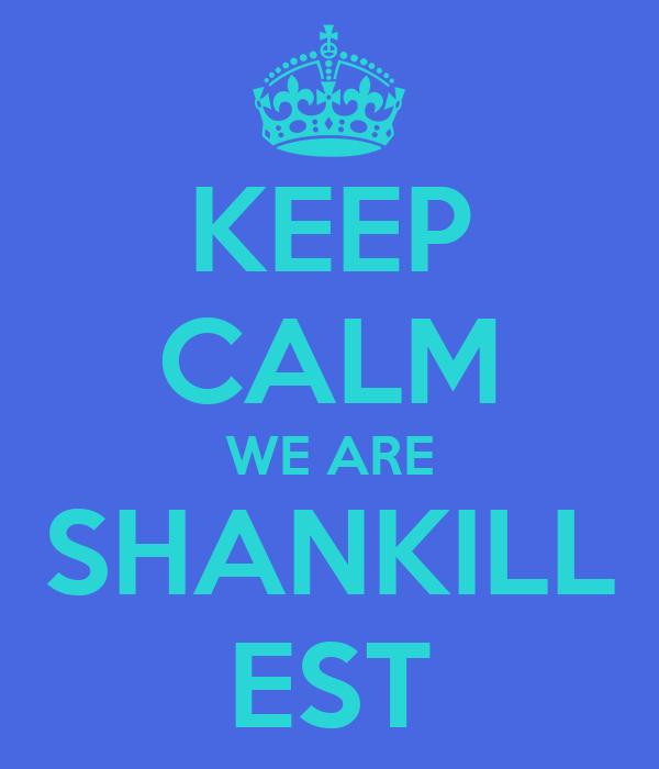 KEEP CALM WE ARE SHANKILL EST