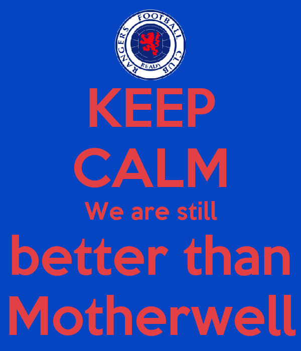 KEEP CALM We are still better than Motherwell