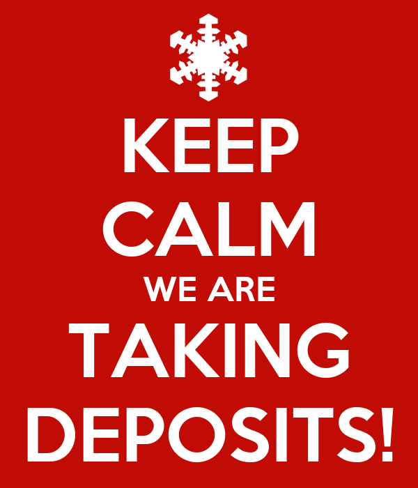 KEEP CALM WE ARE TAKING DEPOSITS!