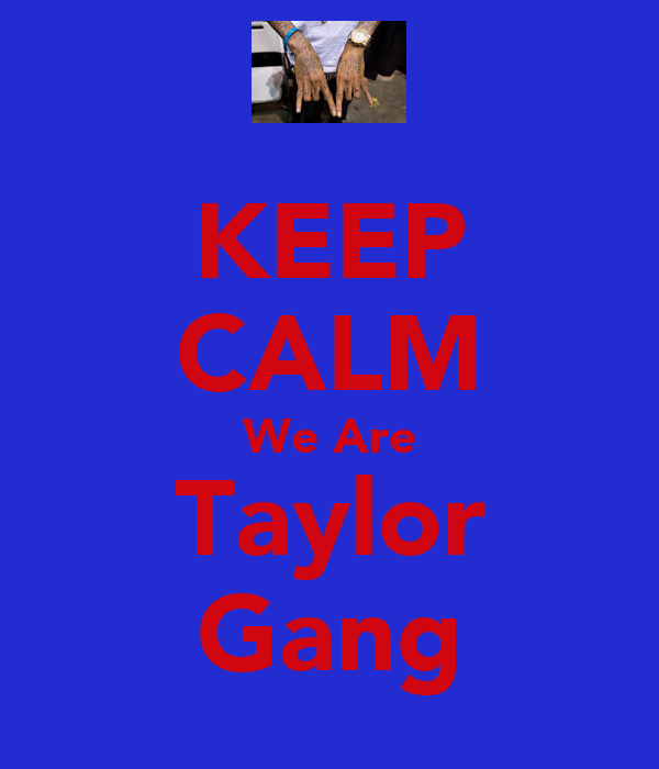 KEEP CALM We Are Taylor Gang