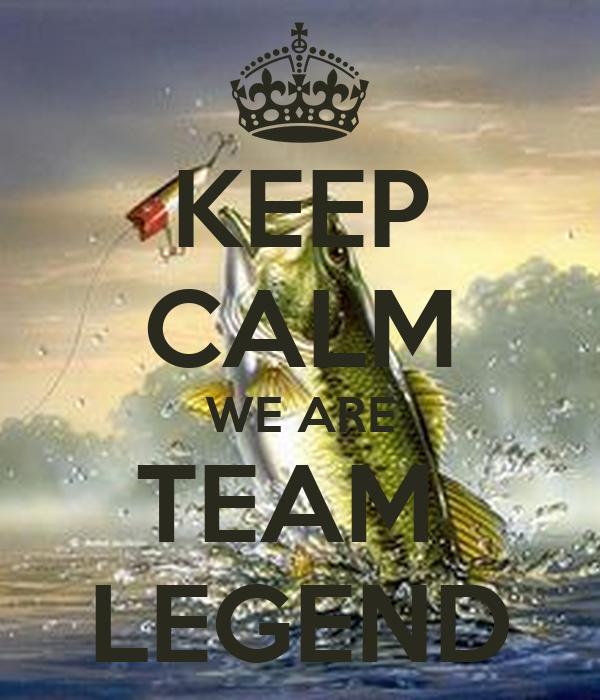 KEEP CALM WE ARE TEAM  LEGEND