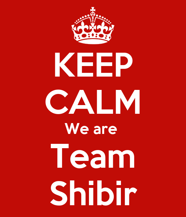 KEEP CALM We are  Team Shibir