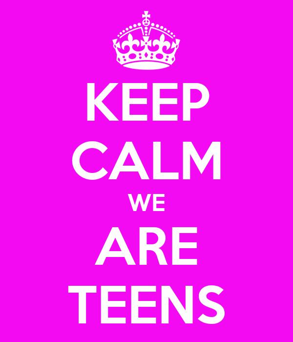 KEEP CALM WE ARE TEENS