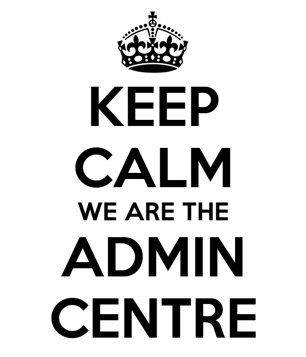 KEEP CALM WE ARE THE ADMIN CENTRE