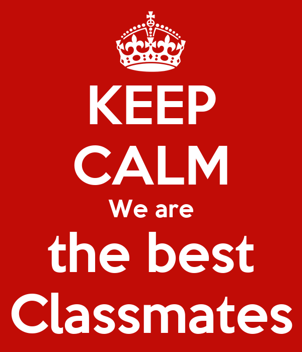 KEEP CALM We are the best Classmates