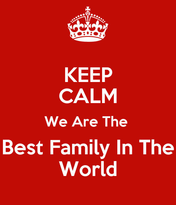 KEEP CALM We Are The  Best Family In The World