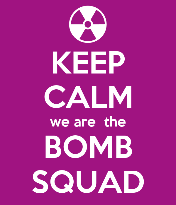KEEP CALM we are the BOMB SQUAD Poster | bomb