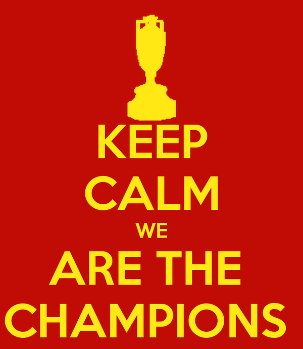 KEEP CALM WE ARE THE  CHAMPIONS