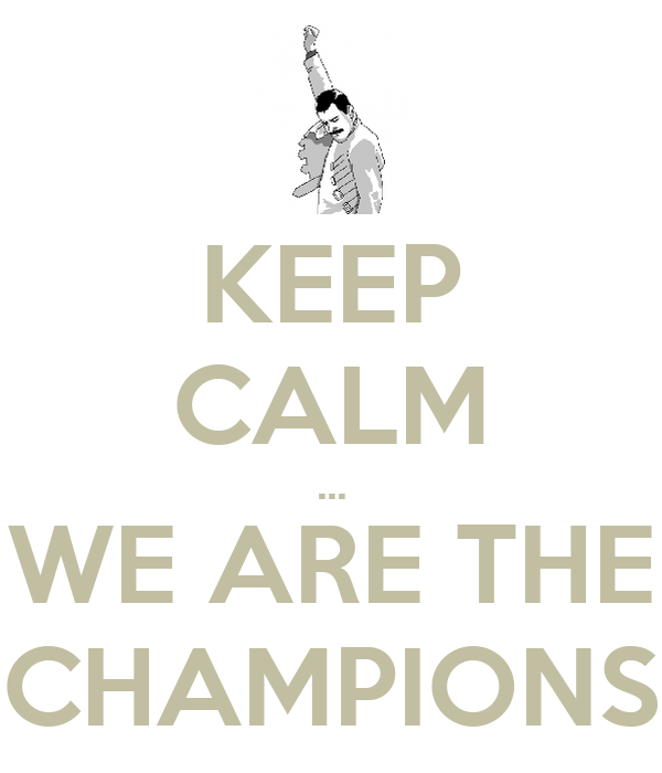 KEEP CALM ... WE ARE THE CHAMPIONS