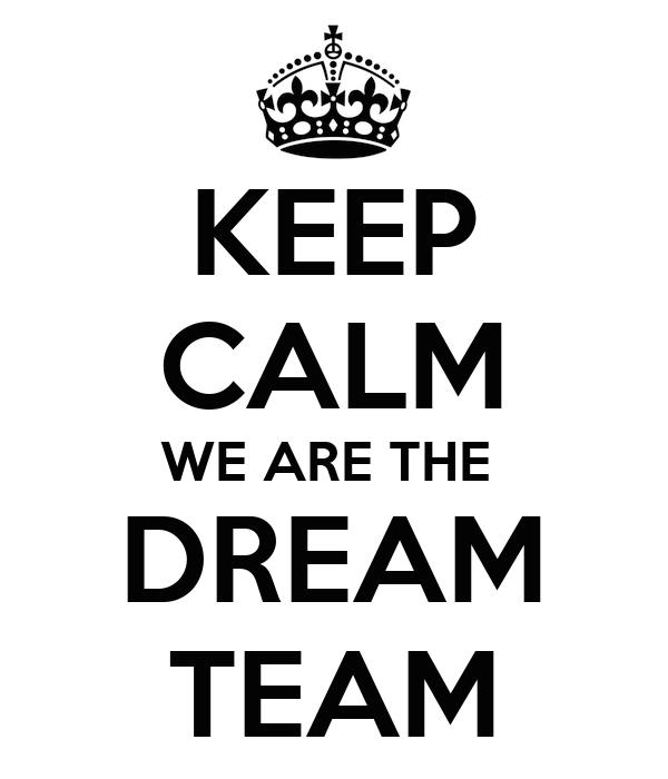 KEEP CALM WE ARE THE  DREAM TEAM