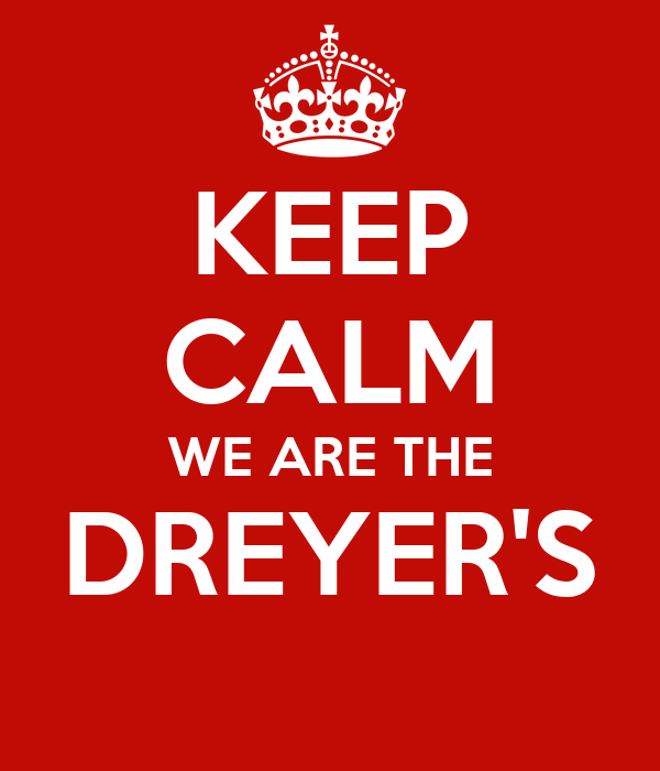 KEEP CALM WE ARE THE DREYER'S