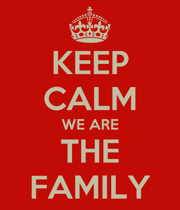 KEEP CALM WE ARE THE FAMILY