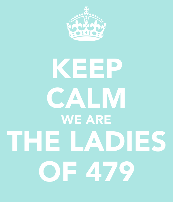 KEEP CALM WE ARE THE LADIES OF 479
