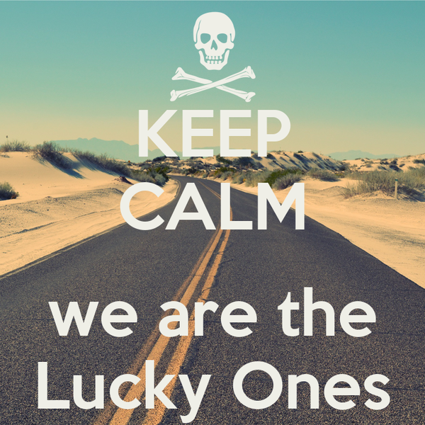 KEEP CALM   we are the Lucky Ones