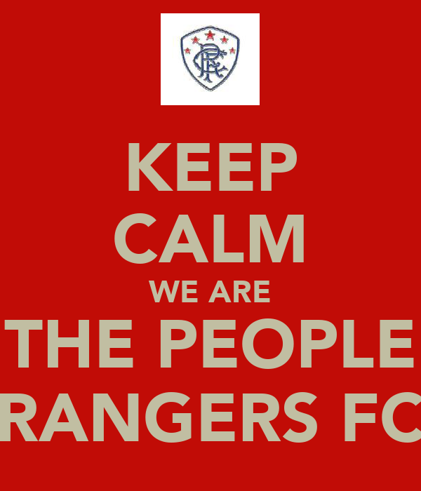 KEEP CALM WE ARE THE PEOPLE RANGERS FC
