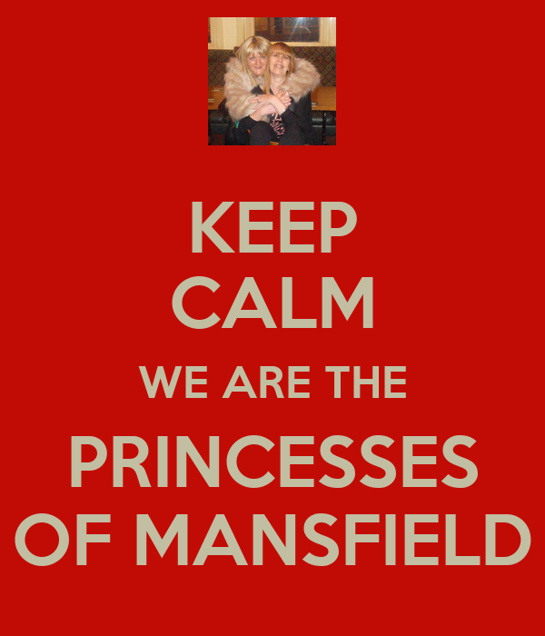KEEP CALM WE ARE THE PRINCESSES OF MANSFIELD