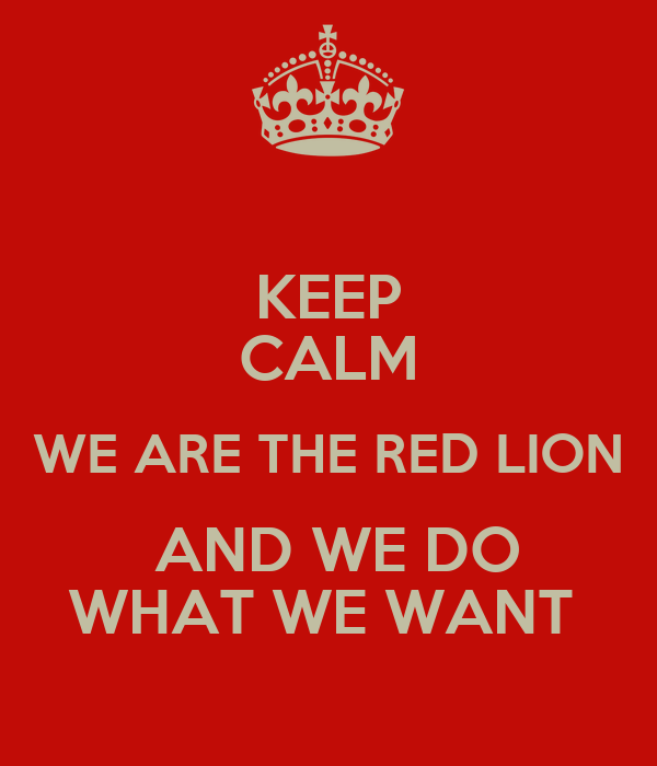 KEEP CALM WE ARE THE RED LION  AND WE DO WHAT WE WANT