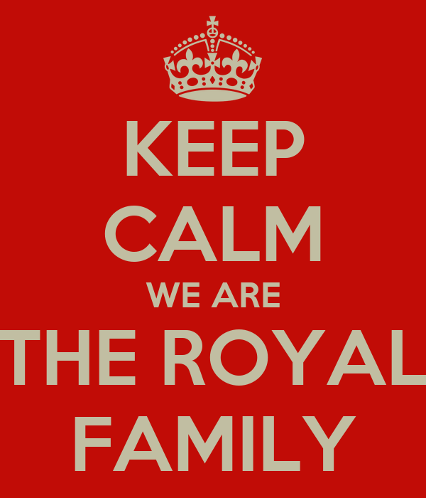 KEEP CALM WE ARE THE ROYAL FAMILY