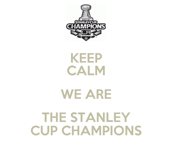 KEEP CALM WE ARE THE STANLEY CUP CHAMPIONS