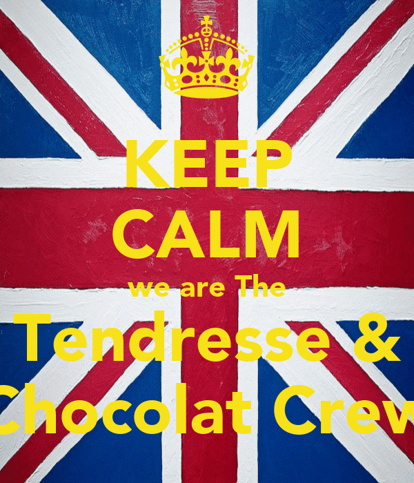 KEEP CALM we are The Tendresse & Chocolat Crew