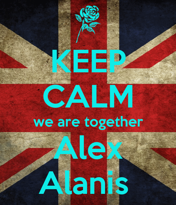KEEP CALM we are together Alex Alanis