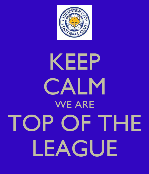 KEEP CALM WE ARE TOP OF THE LEAGUE