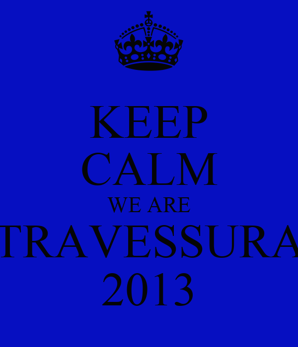KEEP CALM WE ARE TRAVESSURA 2013