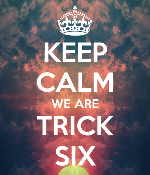 KEEP CALM WE ARE TRICK SIX