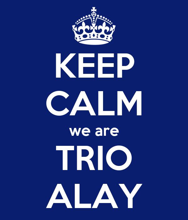 KEEP CALM we are TRIO ALAY