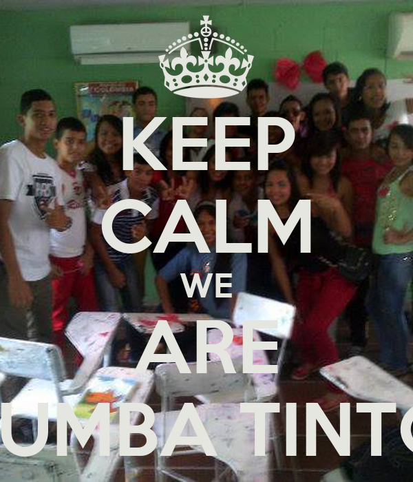 KEEP CALM WE ARE TUMBA TINTO
