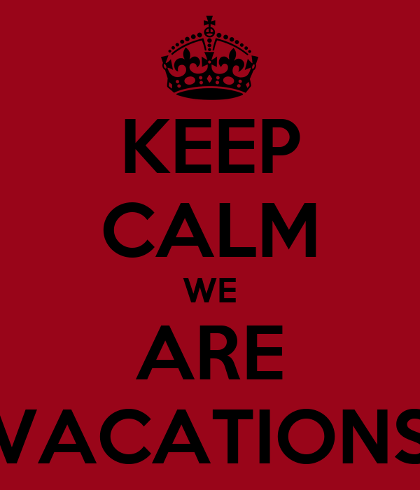 KEEP CALM WE ARE VACATIONS