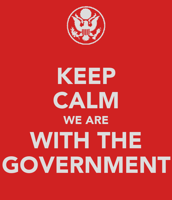 KEEP CALM WE ARE WITH THE GOVERNMENT